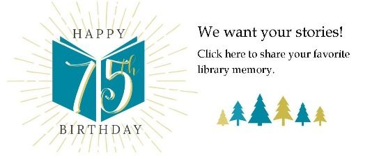 Seventy-fifth anniversary Share your library stories
